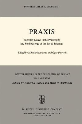 Praxis: Yugoslav Essays in the Philosophy and Methodology of the Social Sciences 9789027709684