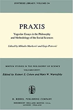 Praxis: Yugoslav Essays in the Philosophy and Methodology of the Social Sciences 9789027707277