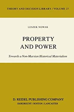Property and Power: Towards a Non-Marxian Historical Materialism 9789027713513