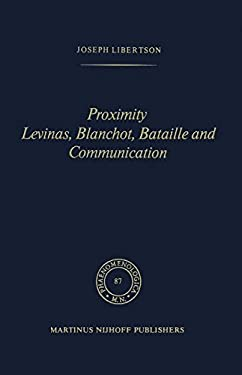 Proximity Levinas, Blanchot, Bataille and Communication 9789024725069