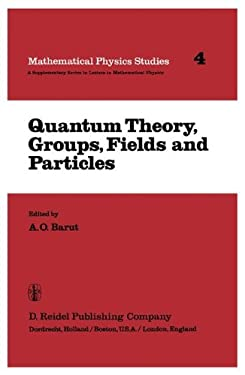 Quantum Theory, Groups, Fields and Particles 9789027715524
