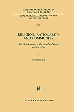 Religion, Rationality and Community: Sacred and Secular in the Thought of Hegel and His Critics 9789024729920