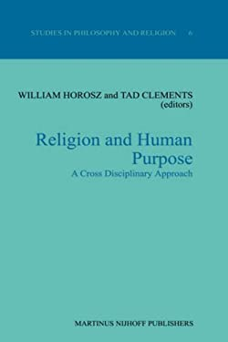 Religion and Human Purpose: A Cross Disciplinary Approach 9789024730001