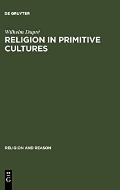 Religion in Primitive Cultures: A Study in Ethnophilosophy 9789027975317