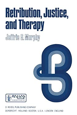 Retribution, Justice, and Therapy: Essays in the Philosophy of Law 9789027709981