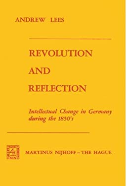 Revolution and Reflection: Intellectual Change in Germany During the 1850's 9789024716388