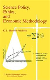 Science Policy, Ethics, and Economic Methodology of Social Science: Some Problems of Technology Assessment and Environmental Impac - Shrader-Frechette, K. S. / Shrader-Frechette, Kristin