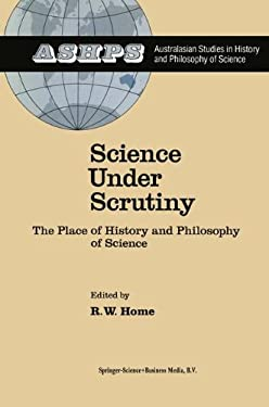 Science Under Scrutiny: The Place of History and Philosophy of Science 9789027716026