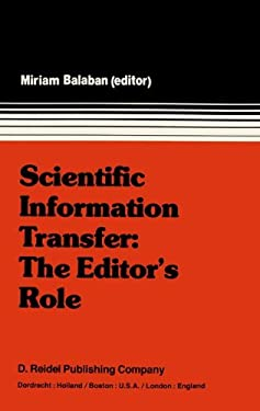 Scientific Information Transfer: The Editor S Role: Proceedings of the First International Conference of Scientific Editors, April 24 29, 1977, Jerusa 9789027709172