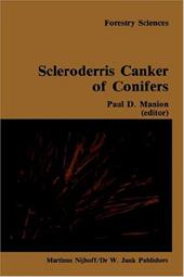 Scleroderris Canker of Conifers: Proceedings of an International Symposium on Scleroderris Canker of Conifers, Held in Syracuse, U - Manion, P. D.