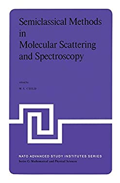 Semiclassical Methods in Molecular Scattering and Spectroscopy: Proceedings of the NATO Asi Held in Cambridge, England, in September 1979 - Child, M. S.