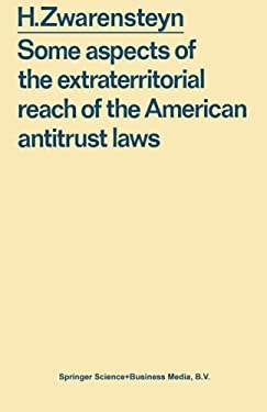 Some Aspects of the Extraterritorial Reach of the American Antitrust Laws. 9789026804427
