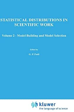 A   Modern Course on Statistical Distributions in Scientific Work: Volume 2 Model Building and Model Selection Proceedings of the NATO Advanced Study 9789027706072