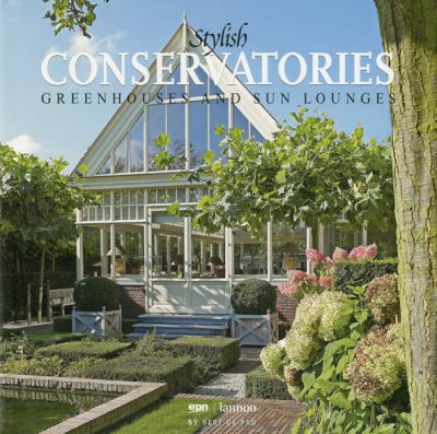 Stylish Conservatories, Greenhouses and Sun Lounges 9789020983173