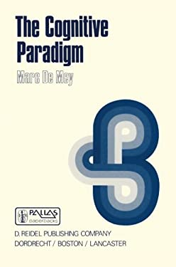The Cognitive Paradigm: Cognitive Science, a Newly Explored Approach to the Study of Cognition Applied in an Analysis of Science and Scientifi 9789027716002