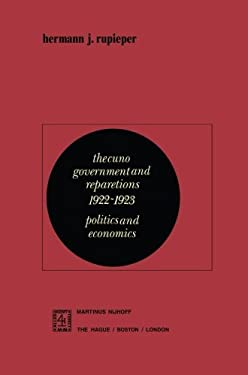 The Cuno Government and Reparations 1922-1923: Politics and Economics 9789024721146