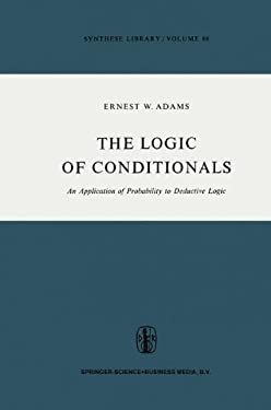 The Logic of Conditionals: An Application of Probability to Deductive Logic 9789027706317