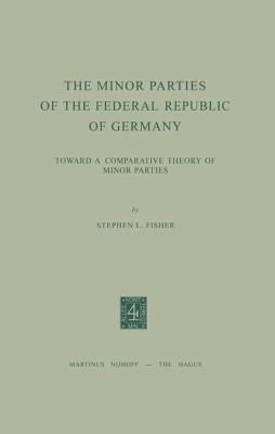 The Minor Parties of the Federal Republic of Germany: Toward a Comparative Theory of Minor Parties 9789024716586