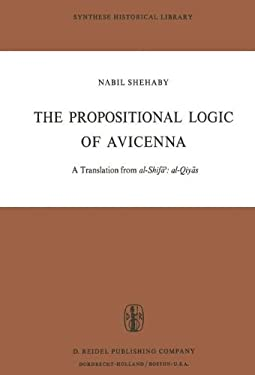 The Propositional Logic: A Translation from Al-Shifa': Al-Qiyas, with Introduction, Commentary and Glossary by Nabil Shehaby 9789027703606