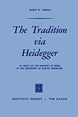 The Tradition Via Heidegger: An Essay on the Meaning of Being in the Philosophy of Martin Heidegger 9789024751112