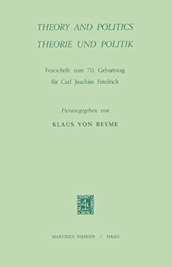 Theory and Politics / Theorie und Politik : Festschrift Zum 70. Geburtstag Von C. J. Friedrich - Von Beyme, K.