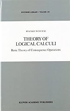 Theory of Logical Calculi: Basic Theory of Consequence Operations 9789027727855