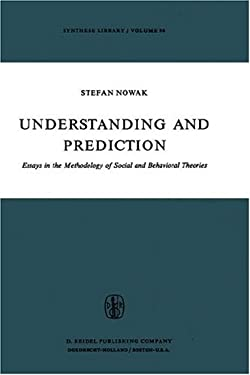 Understanding and Prediction: Essays in the Methodology of Social and Behavioural Theories 9789027705587