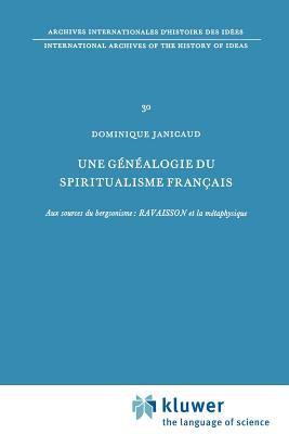 Une G N Alogie Du Spiritualisme Fran Ais: Aux Sources Du Bergsonisme: Ravaisson Et La M Taphysique 9789024702091