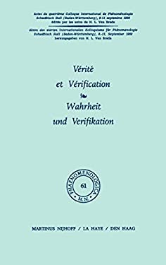 V Rit Et V Rification / Wahrheit Und Verifikation: Actes Du Quatri Me Colloque International de PH Nom Nologie / Akten Des Vierten Internationalen Kol