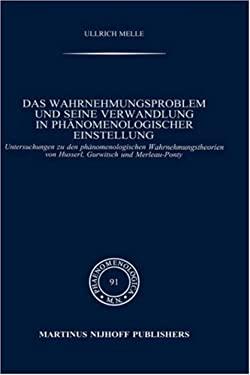 Wahrnehmungsproblem Und Seine Verwandlung in PH Nomenologischer Einstellung: Untersuchungen Zu Den PH Nomenologischen Wahrnehmungstheorien Von Husserl 9789024727612
