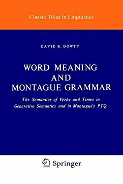 Word Meaning and Montague Grammar: The Semantics of Verbs and Times in Generative Semantics and in Montague's Ptq 9789027710093