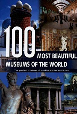 100 Most Beautiful Museums of the World: A Journey Across Five Continents 9789036615785