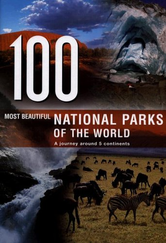 100 Most Beautiful National Parks of the World: A Journey Across Five Continents 9789036615778