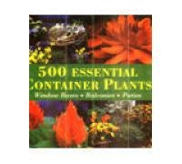 500 Essential Container Plants: Window Boxes, Balconies, Patios 9789036617031