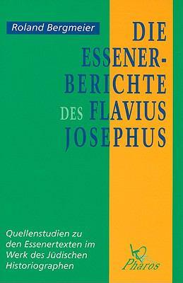 Die Essener-Berichte Des Flavius Josephus: Quellenstudien Zu Den Essenertexten Im Werk Des Judischen Historiographen 9789039000144