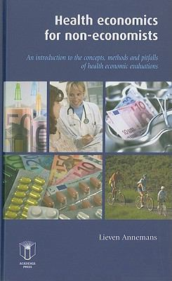 Health Economics for Non-Economists: An Introduction to the Concepts, Methods and Pitfalls of Health Economic Evaluations 9789038212746