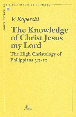 The Knowledge of Christ Jesus My Lord: The High Christology of Philippians 3:7-11