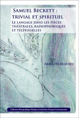 Samuel Beckett: Trivial Et Spirituel: Le Langage Dans Les Pi Ces Th Trales, Radiophoniques Et T L Visuelles. 9789042033092