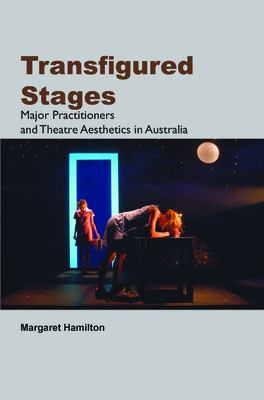 Transfigured Stages: Major Practitioners and Theatre Aesthetics in Australia 9789042033566