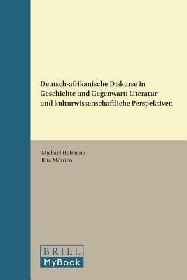 Deutsch-Afrikanische Diskurse in Geschichte Und Gegenwart: Literatur- Und Kulturwissenschaftliche Perspektiven 9789042034365