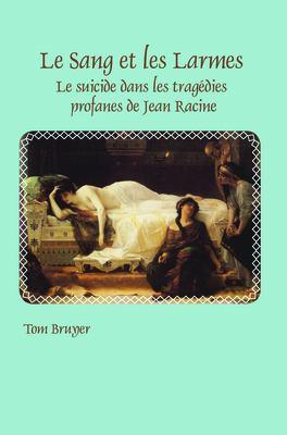 Le Sang Et Les Larmes: Le Suicide Dans Les Trag Dies Profanes de Jean Racine 9789042034525