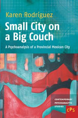 Small City on a Big Couch: A Psychoanalysis of a Provincial Mexican City 9789042035072
