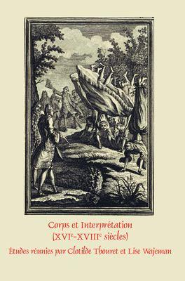 Corps Et Interpr Tation (Xvie-Xviiie Si Cles) 9789042035256