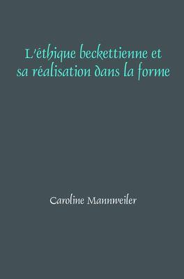 L' Thique Beckettienne Et Sa R Alisation Dans La Forme 9789042035515
