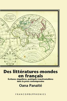Des Litteratures-Mondes en Francais: Ecritures Singulieres, Poetiques Transfrontalieres dans la Prose Contemporaine 9789042035522