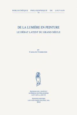 de La Lumiere En Peinture: Le Debat Latent Du Grand Siecle 9789042921252