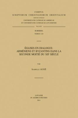 Eglises En Dialogue: Armeniens Et Byzantins Dans la Seconde Moitie Du Xiie Siecle 9789042923577