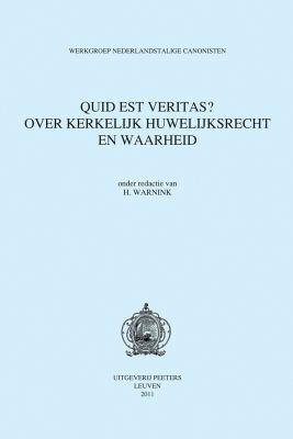 Quid Est Veritas?: Over Kerkelijk Huwelijksrecht En Waarheid 9789042925472