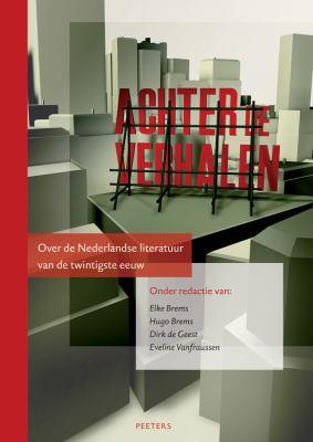 Achter de Verhalen: Over de Nederlandse Literatuur Van de Twintigste Eeuw 9789042919518