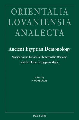 Ancient Egyptian Demonology: Studies on the Boundaries Between the Demonic and the Divine in Egyptian Magic 9789042920408